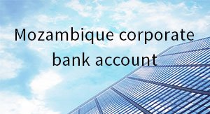 Mozambique corporate bank account